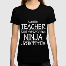 Austism teacher only because multitasking ninja is not an actual job title T-shirt
