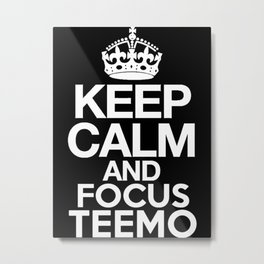 Keep Calm and Focus Teemo - League of Legends Metal Print