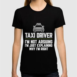 Taxi driver I'm Not Arguing I'm Just Explaining Why I'm Right Taxi driver Gift Funny Shirt Novelty T-shirt