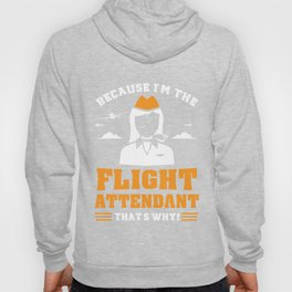 Stewardess Gift - Because I'm The Flight Attendant That's Why Hoody