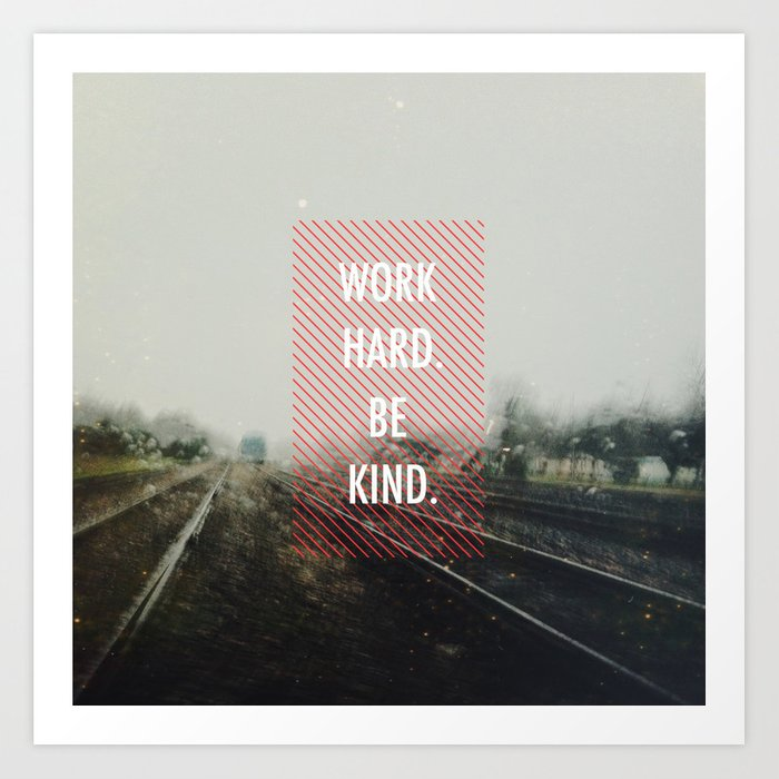 work hard. be kind. Art Print