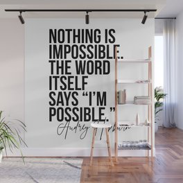 Nothing Is Impossible. The Word Itself Says I'm Possible. -Audrey Hepburn Wall Mural