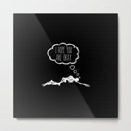 I Hope You're Okay [Ver 1.0] Metal Print