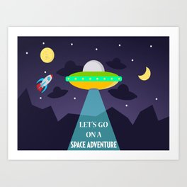 Let's Go On a Space Adventure! Art Print