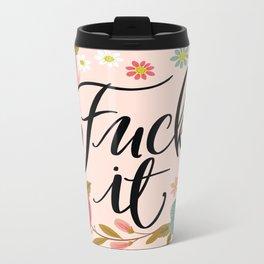 Pretty Swe*ry: Fuck It Metal Travel Mug