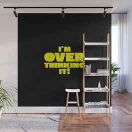Leave me alone, I'm over thinking! Wall Mural