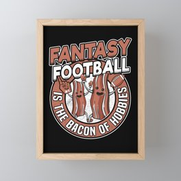 Fantasy Football Is The Bacon of Hobbies Funny Gift Idea Framed Mini Art Print