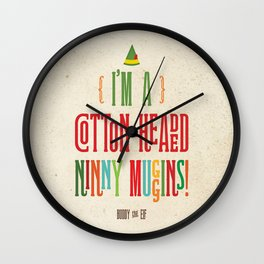 Buddy the Elf! I'm a Cotton-Headed Ninny Muggins! Wall Clock