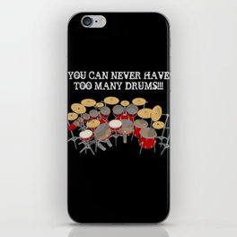 You Can Never Have Too Many Drums! iPhone Skin