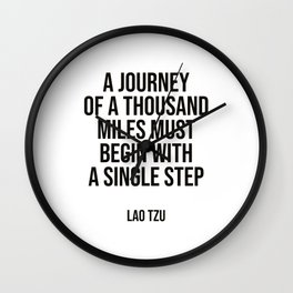 """A journey of a thousand miles must begin with a single step."" – Lao Tzu Wall Clock"