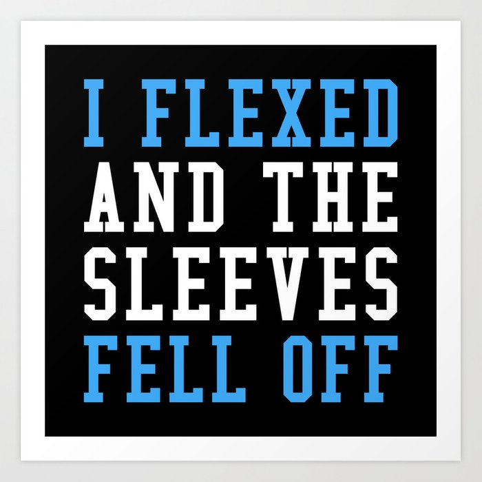 I FLEXED AND THE SLEEVES FELL OFF (Blue & White) Art Print