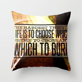 Which Bridge To Cross and Burn Throw Pillow