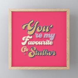 favourite stalker - typography Framed Mini Art Print