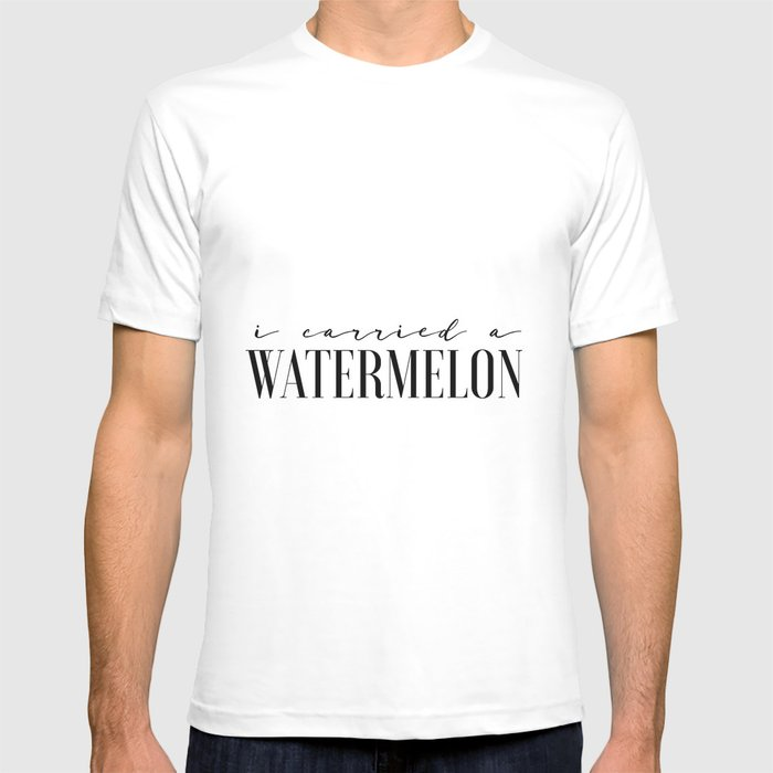 Fun Prints Funny Poster I Carried A Watermelon Inspirational Quotes  Watermelon Poster Dirty Dancing T-shirt by typohouseart