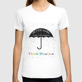 Quote. After rain comes the rainbow, think positive T-shirt