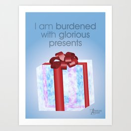 I am burdened with glorious presents Art Print