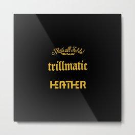 trillmatic Heather Metal Print