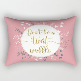 DON'T BE A TWAT WAFFLE - Fancy Gold Sweary Quote Rectangular Pillow