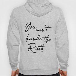 You can't handle the Ruth Hoody