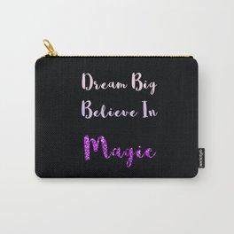 Dream Big, Believe In MAGIC Carry-All Pouch