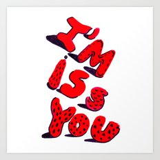 I'm iss YoU Art Print