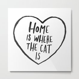 Home Is Where The Cat Is Metal Print