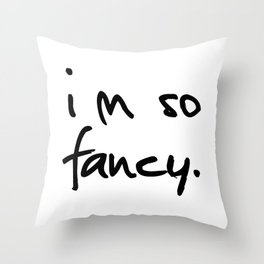 """I'm so fancy"" Throw Pillow"