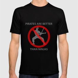 Pirates are Better T-shirt