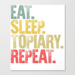 Eat Sleep Repeat Shirt Eat Sleep Topiary Repeat Funny Gift Canvas Print
