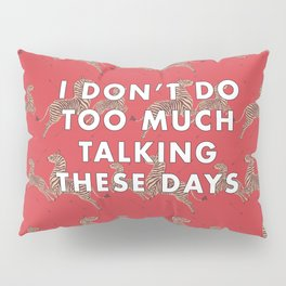 I don't do too much talking these days Pillow Sham
