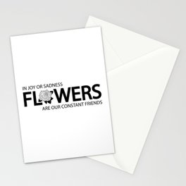 In joy or sadness, flowers are our constant friends Stationery Cards