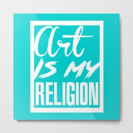 ART IS MY RELIGION-BLUE Metal Print