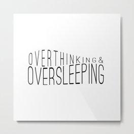 Overthinking & Oversleeping Metal Print