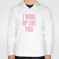 i woke up like this Hoodies featuring I WOKE UP LIKE THIS by Shouty Slogans