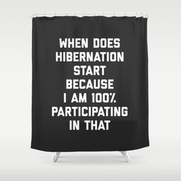 When Does Hibernation Start Funny Quote Shower Curtain