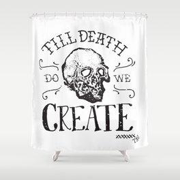 Till Death Do We Create Shower Curtain