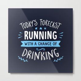 Todays Forecast Running With A Chance Of Drinking Metal Print