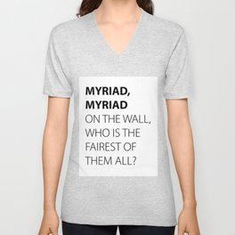 MYRIAD, MYRIAD ON THE WALL, WHO IS THE FAIREST OF THEM ALL? Unisex V-Neck