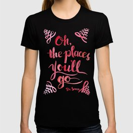 Oh, The Places You'll Go! T-shirt