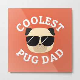 Coolest Pug Dad Metal Print