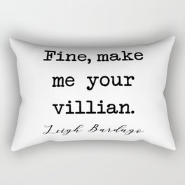 Fine, Make me your villain Rectangular Pillow