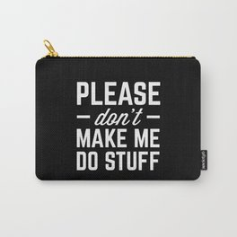 Make Me Do Stuff Funny Quote Carry-All Pouch