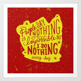 Nothing is NOT Impossible Art Print