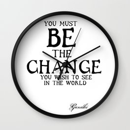 Be The Change - Gandhi Inspirational Action Quote Wall Clock