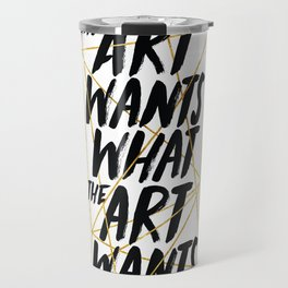 What The Art Wants Travel Mug