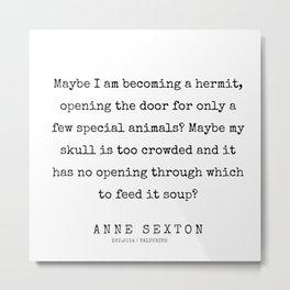 50      200220   Anne Sexton Quotes   Anne Sexton Poem Metal Print