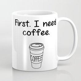 First. I need coffee. Coffee Mug
