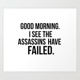 I see the assassins have failed quote Art Print