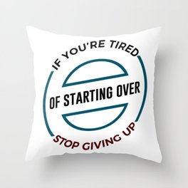 Stop Giving Up Keep Going Forward Throw Pillow