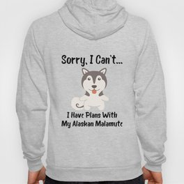 Sorry I Can't I Have Plans With My Alaskan Malamute Funny Dog Design Hoody